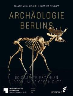 Archäologie Berlins - Melisch, Claudia M.; Wemhoff, Matthias