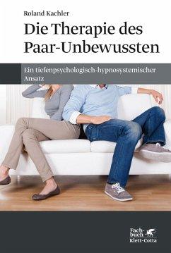 Die Therapie des Paar-Unbewussten (eBook, PDF) - Kachler, Roland