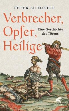 Verbrecher, Opfer, Heilige (eBook, ePUB) - Schuster, Peter