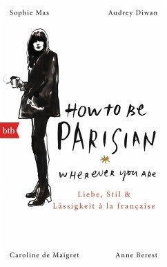 How To Be Parisian wherever you are (eBook, ePUB)
