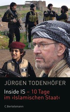 Inside IS - 10 Tage im 'Islamischen Staat' (eBook, ePUB) - Todenhöfer, Jürgen