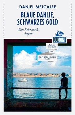 DuMont Reiseabenteuer Blaue Dahlie, Schwarzes Gold (eBook, ePUB) - Matcalfe, Daniel