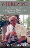 Whirlwind: The Life & Times of a Hungarian Doctor in the Twentieth Century (eBook, ePUB)