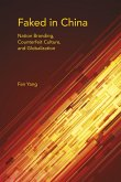 Faked in China: Nation Branding, Counterfeit Culture, and Globalization