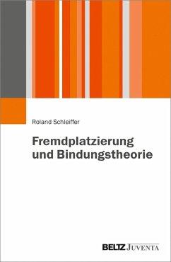 Fremdplatzierung und Bindungstheorie (eBook, PDF) - Schleiffer, Roland