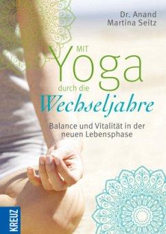 Mit Yoga durch die Wechseljahre - Seitz, Anand Martina