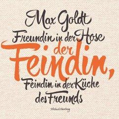 Freundin in der Hose der Feindin, Feindin in der Küche des Freunds, 2 Audio-CDs - Goldt, Max