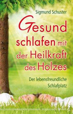 Gesund schlafen mit der Heilkraft des Holzes - Schuster, Sigmund