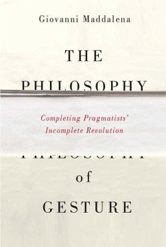 The Philosophy of Gesture: Completing Pragmatists' Incomplete Revolution - Maddalena, Giovanni
