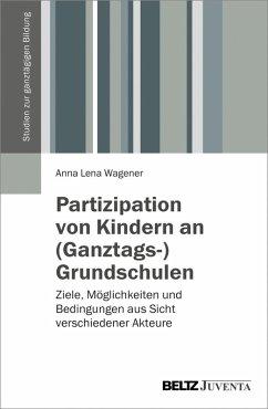 Partizipation von Kindern an (Ganztags-)Grundschulen (eBook, PDF) - Wagener, Anna Lena