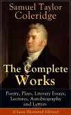 The Complete Works of Samuel Taylor Coleridge: Poetry, Plays, Literary Essays, Lectures, Autobiography and Letters (Classic Illustrated Edition) (eBook, ePUB)