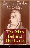 Samuel Taylor Coleridge: The Man Behind The Lyrics (Illustrated Edition) (eBook, ePUB)