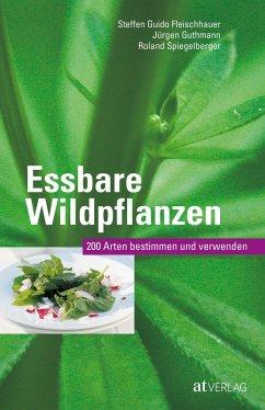 Essbare Wildpflanzen Ausgabe - Fleischhauer, Steffen G.; Guthmann, Jürgen; Spiegelberger, Roland
