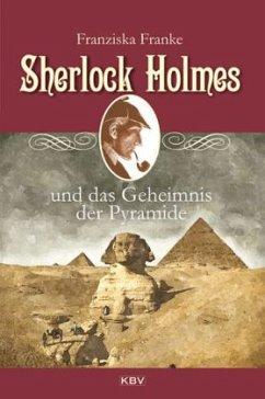 Sherlock Holmes und das Geheimnis der Pyramide / Sherlock Holmes Bd.7 - Franke, Franziska