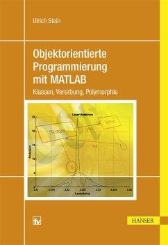 Objektorientierte Programmierung mit MATLAB - Stein, Ulrich
