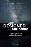 Who Designed the Designer?: A Rediscovered Path to God S Existence