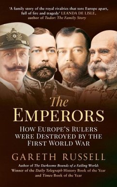 The Emperors: How Europe's Rulers Were Destroyed by the First World War - Russell, Gareth
