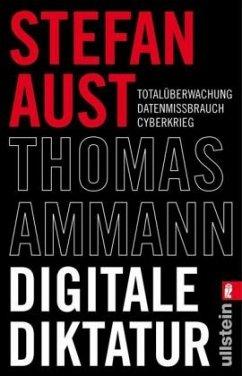 Digitale Diktatur - Aust, Stefan; Ammann, Thomas