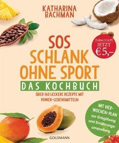 SOS Schlank ohne Sport - Das Kochbuch - Bachman, Katharina