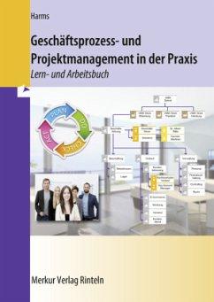 Geschäftsprozess- und Projektmanagement in der Praxis - Harms, Knut