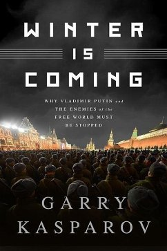 Winter Is Coming (Intl PB Ed): Why Vladimir Putin and the Enemies of the Free World Must Be Stopped - Kasparov, Garry