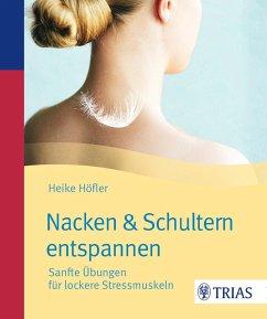 Nacken & Schultern entspannen - Höfler, Heike