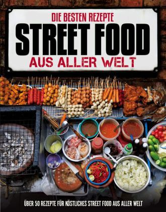 die besten rezepte street food aus aller welt buch. Black Bedroom Furniture Sets. Home Design Ideas