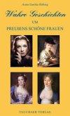 Wahre Geschichten um Preußens schöne Frauen