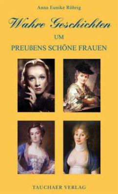 Wahre Geschichten um Preußens schöne Frauen - Röhrig, Anna E.