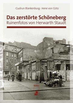 Das zerstörte Schöneberg - Blankenburg, Gudrun; Götz, Irene von