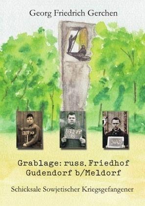 Grablage: russ.Friedhof Gudendorf b/Meldorf - Schicksale Sowjetischer Kriegsgefangener - Gerchen, Georg Friedrich