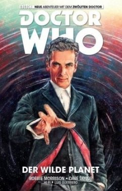 Der wilde Planet / Doctor Who - Der zwölfte Doktor Bd.1 - Morrison, Robbie; Taylor, Dave