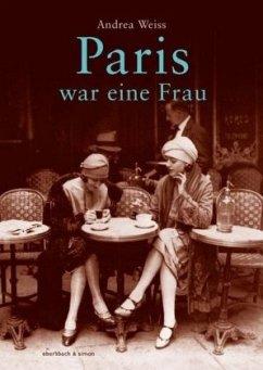 Paris war eine Frau - Weiss, Andreas
