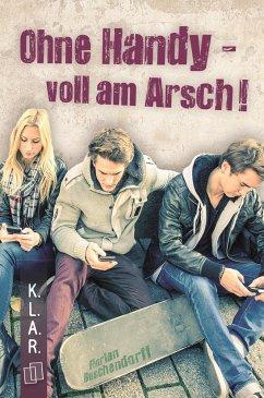 K.L.A.R.-Taschenbuch: Ohne Handy - voll am Arsch! - Buschendorff, Florian