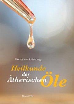 Heilkunde der ätherischen Öle - Rottenburg, Thomas von