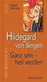 Hildegard von Bingen. Ganz sein - heil werden