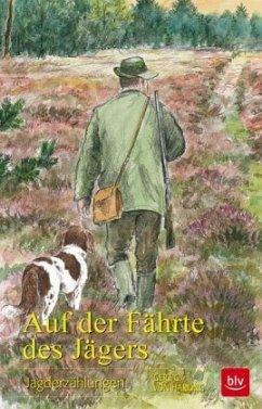 Auf der Fährte des Jägers - Harling, Gert G. von