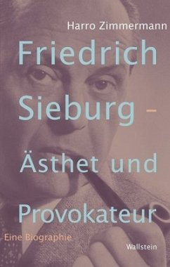 Friedrich Sieburg - Ästhet und Provokateur - Zimmermann, Harro
