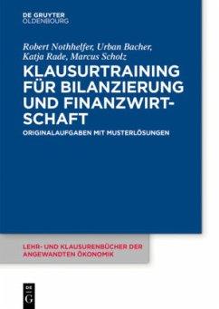 Klausurtraining für Bilanzierung und Finanzwirtschaft - Nothhelfer, Robert; Rade, Katja; Scholz, Marcus; Bacher, Urban