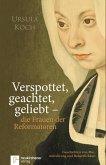 Verspottet, geachtet, geliebt - die Frauen der Reformatoren.