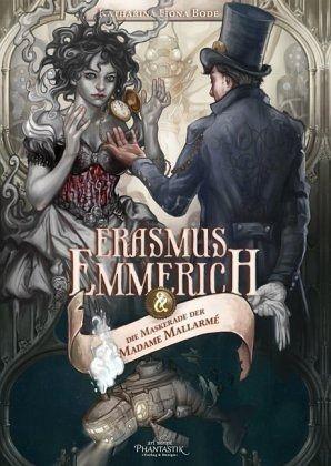 Erasmus Emmerich und die Maskerade der Madame Mallarmé - Bode, Katharina F.