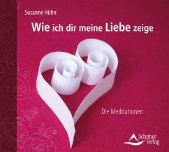 Wie ich dir meine Liebe zeige, 1 Audio-CD - Hühn, Susanne