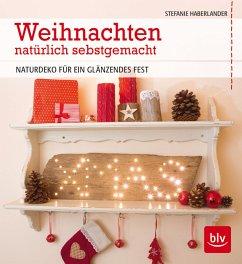 Weihnachten natürlich selbstgemacht - Haberlander, Stefanie