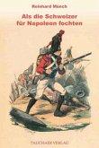 Als die Schweizer für Napoleon fochten