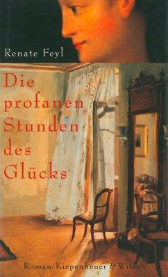 Die profanen Stunden des Glücks (eBook, ePUB) - Feyl, Renate