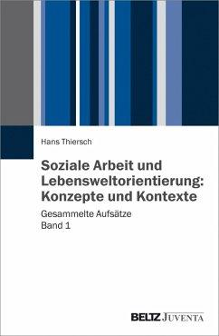 Soziale Arbeit und Lebensweltorientierung: Konzepte und Kontexte (eBook, PDF) - Thiersch, Hans
