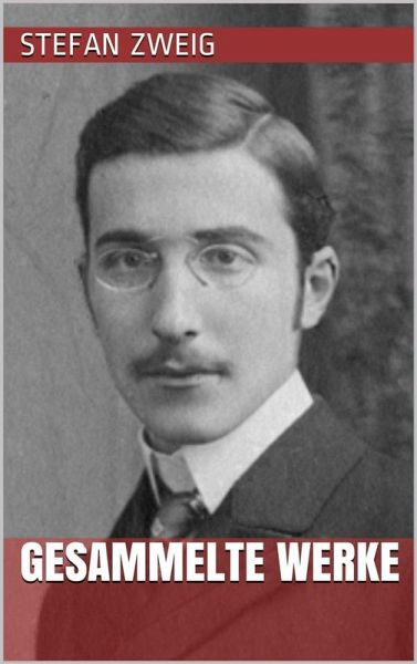 Stefan Zweig - Gesammelte Werke eBook ePUB