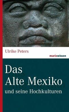 Das Alte Mexiko - Peters, Ulrike