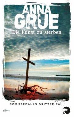 Die Kunst zu sterben / Dan Sommerdahl Bd.3 - Grue, Anna