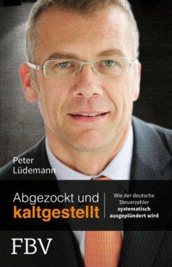 Abgezockt und kaltgestellt - Lüdemann, Peter